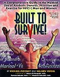 Built to Survive: A Comprehensive Guide to the Medical Use of Anabolic Steroids, Nutrition and Exercise for HIV (+) men and women