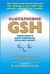 Glutathione (GSH) : Your Body's Most Powerful Healing Agent